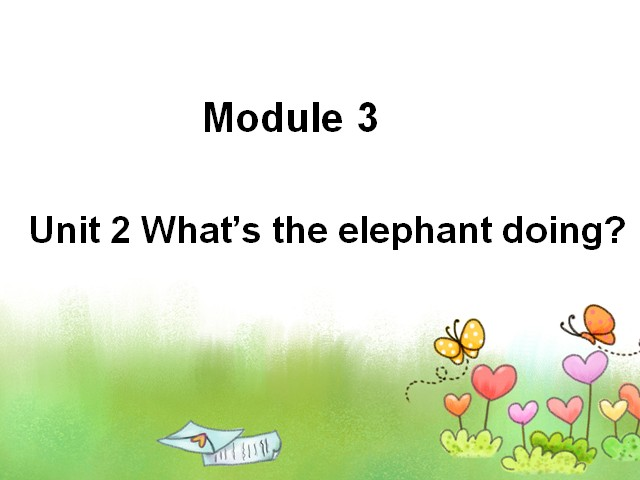四年级上册英语课件-Module 3 Unit 2 What's the elephant doing|外研社(三起)