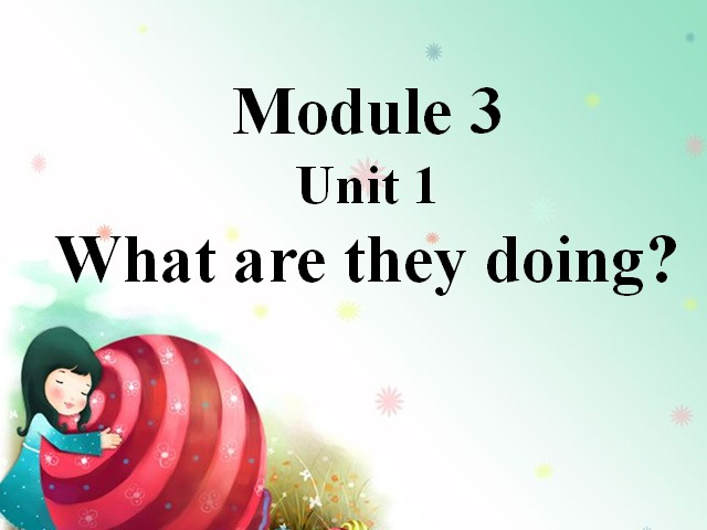 四年级上册英语课件-Module 3 Unit 1 What are they doing|外研版(三起点)