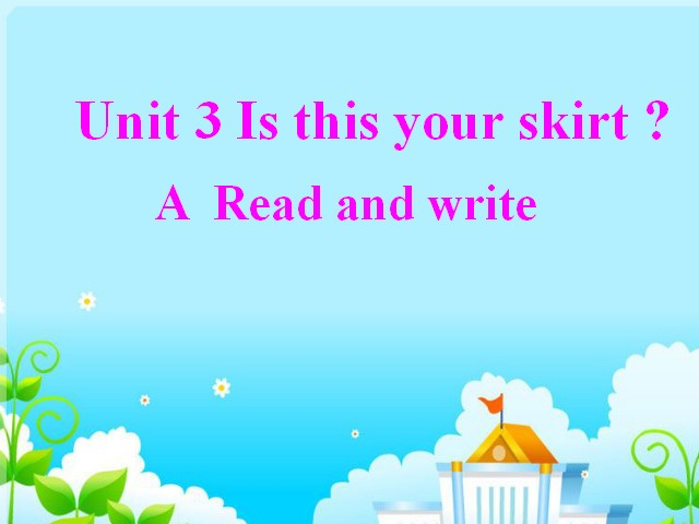 四年级下册英语课件-Unit3 Is this your skirt A Read and write|人教PEP