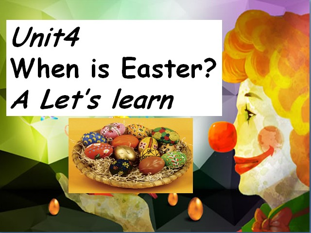 Unit 4 When is Easter A Let's learn 人教PEP(2014秋) (共13张PPT)